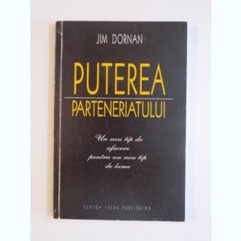 PUTEREA PARTENERIATULUI , UN NOU TIP DE AFACERE PENTRU UN NOU TIP DE LUME DE JIM DORNAN , 2001