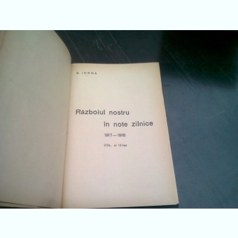 RAZBOIUL NOSTRU IN NOTE ZILNICE 1917-1918 - N. IORGA  VOL.III