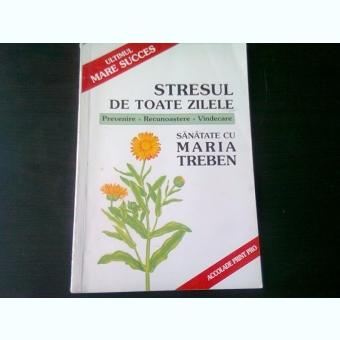 STRESUL DE TOATE ZILELE - MARIA TREBEN