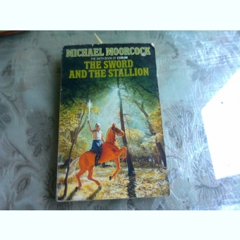 THE SWORD AND THE STALLION - MICHAEL  MOORCOCK  (CARTE INB LIMBA ENGLEZA)
