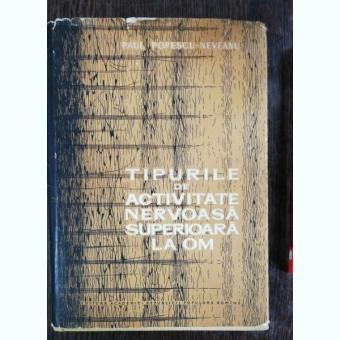 TIPURILE DE ACTIVITATE NERVOASA SUPERIOARA LA OM - PAUL POPESCU -NEVEANU