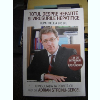 TOTUL DESPRE HEPATITE SI VIRUSURILE HEPATICE - ADRIAN STREINU CERCEL