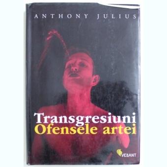 TRANSGRESIUNI, OFENSELE ARTEI - ANTHONY JULIUS
