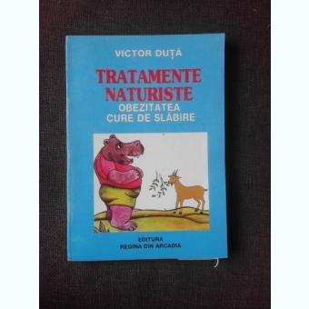 TRATAMENTE NATURISTE, OBEZITATEA, CURE DE SLABIRE - VICTOR DUTA