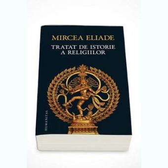 Tratat de istorie a religiilor - Mircea Eliade
