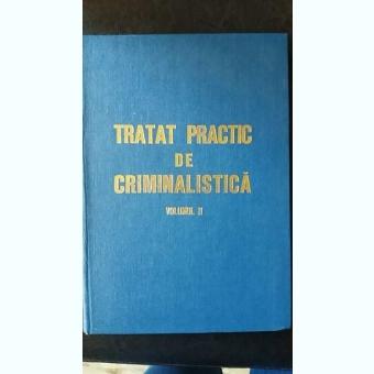 Tratat practic de criminalistica vol. II,Ion Anghelescu